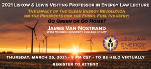 2021 Liskow & Lewis Visiting Professor in Energy Law Lecture