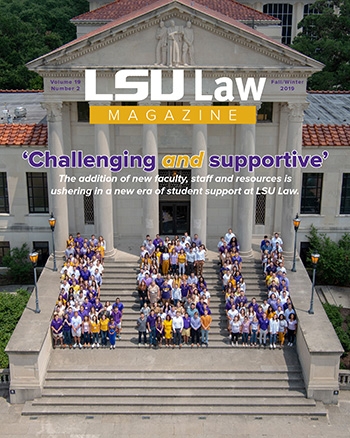 Read the current issue of LSU Law Magazine, Fall/Winter 2019